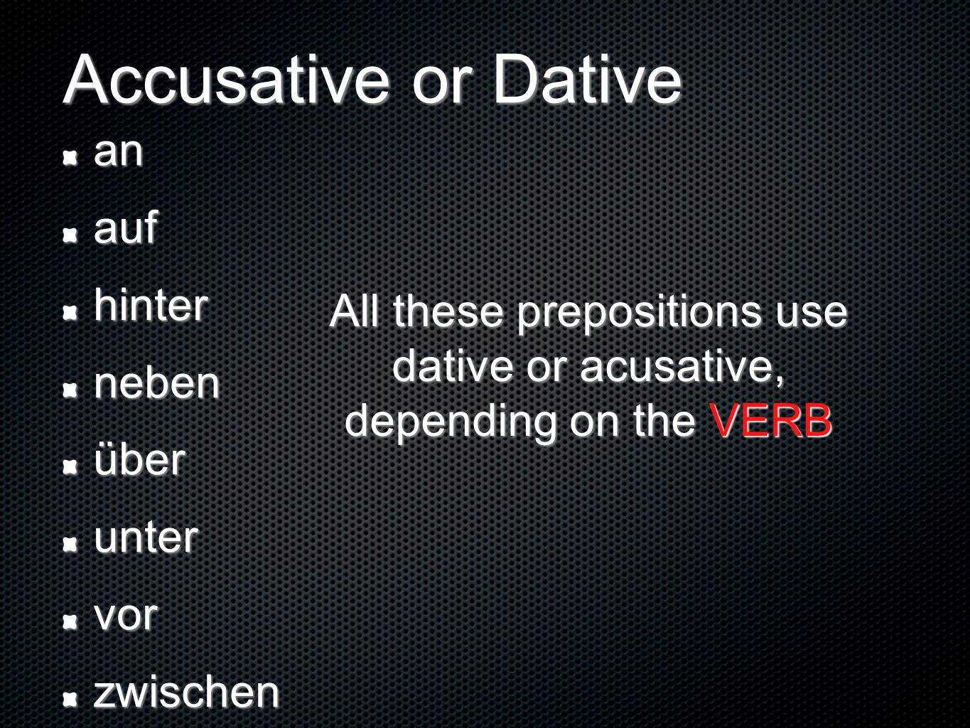 All these prepositions use dative or acusative, depending on the VERB