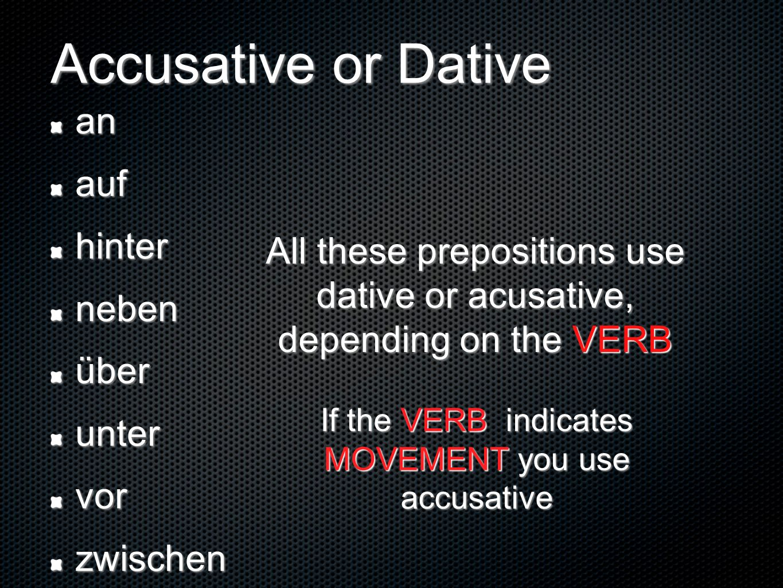 Accusative or Dative an auf hinter neben über