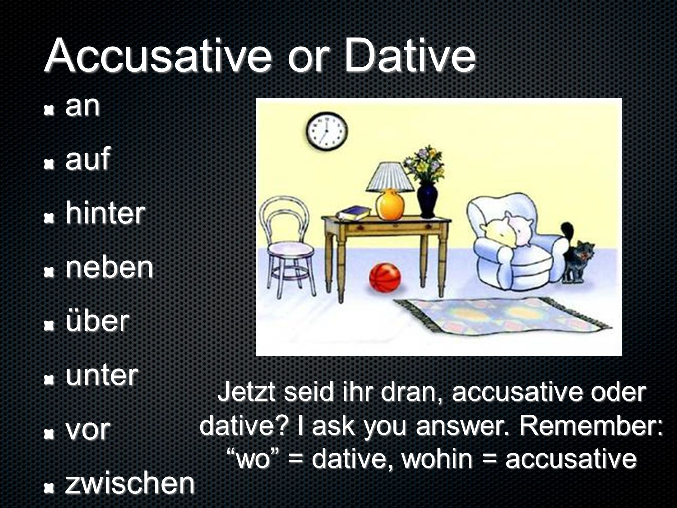 wo = dative, wohin = accusative