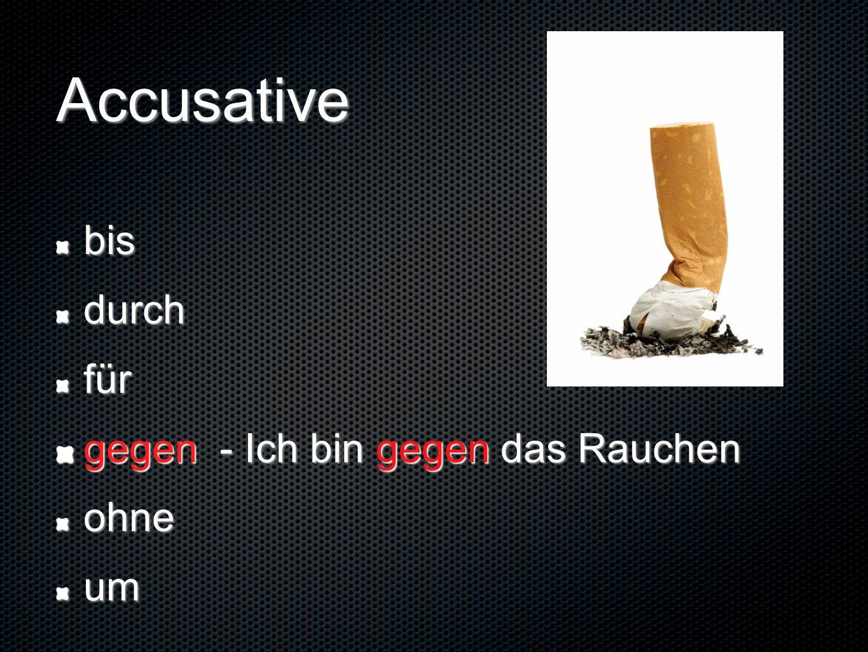 Accusative bis durch für gegen - Ich bin gegen das Rauchen ohne um