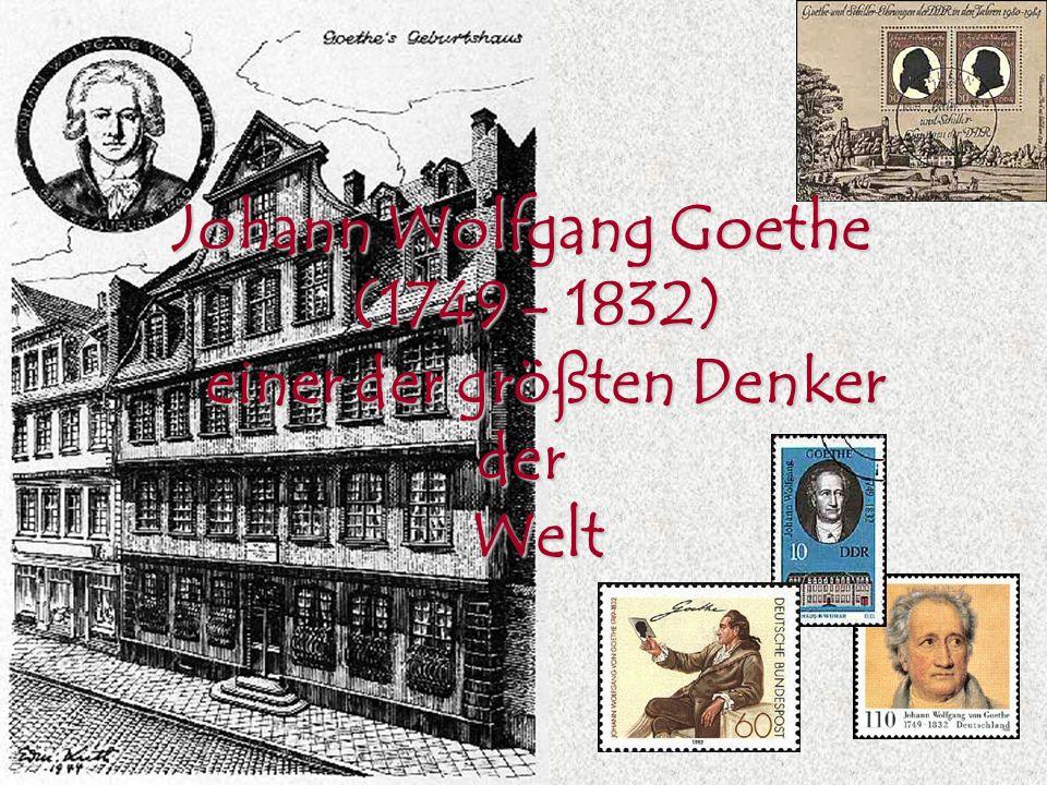 Johann Wolfgang Goethe (1749 - 1832) einer der größten Denker der