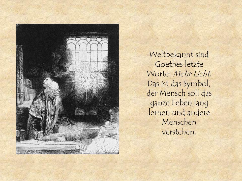 Weltbekannt sind Goethes letzte Worte: Mehr Licht