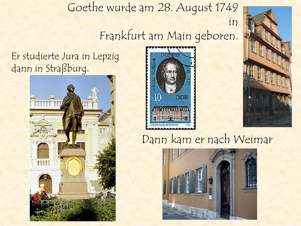 Goethe wurde am 28. August 1749 in Frankfurt am Main geboren.