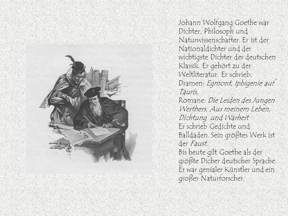 Johann Wolfgang Goethe war Dichter, Philosoph und Naturwissenschafter