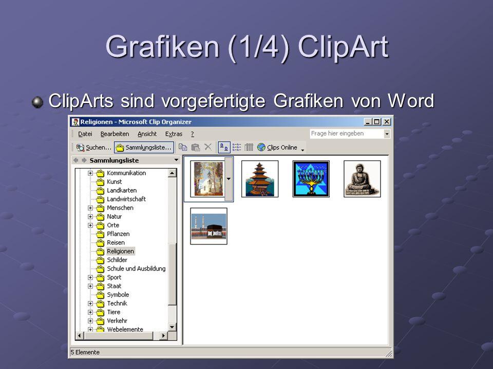 Grafiken (1/4) ClipArt ClipArts sind vorgefertigte Grafiken von Word