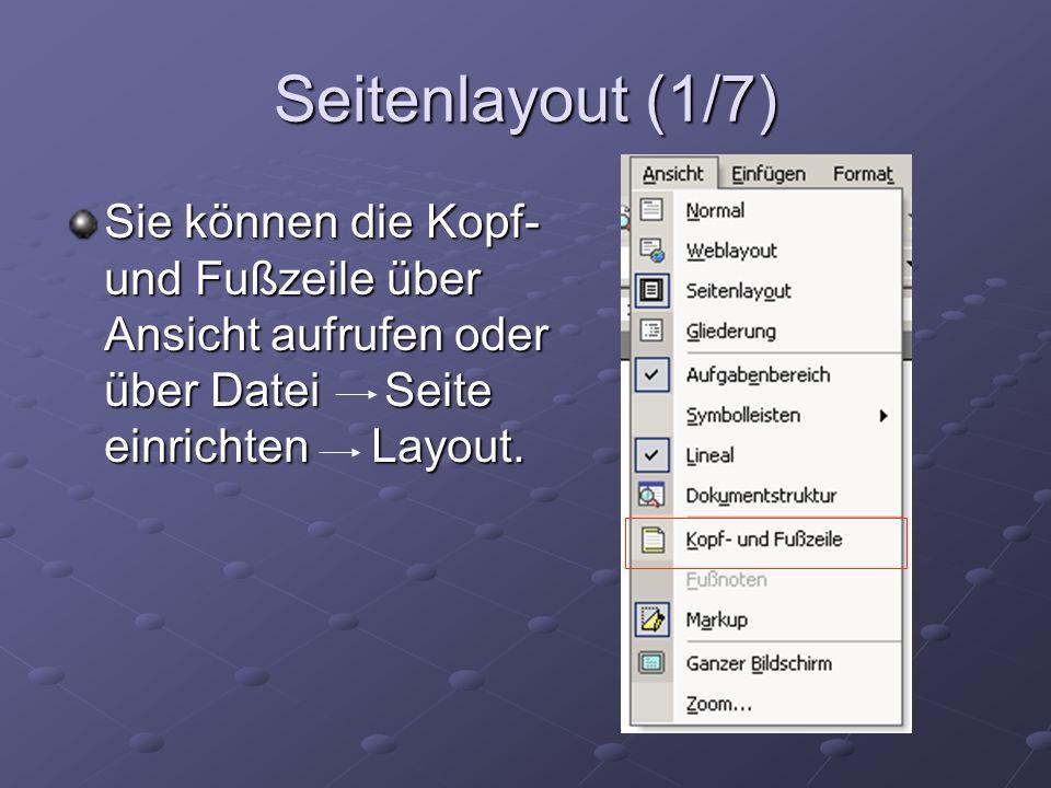 Seitenlayout (1/7) Sie können die Kopf- und Fußzeile über Ansicht aufrufen oder über Datei Seite einrichten Layout.