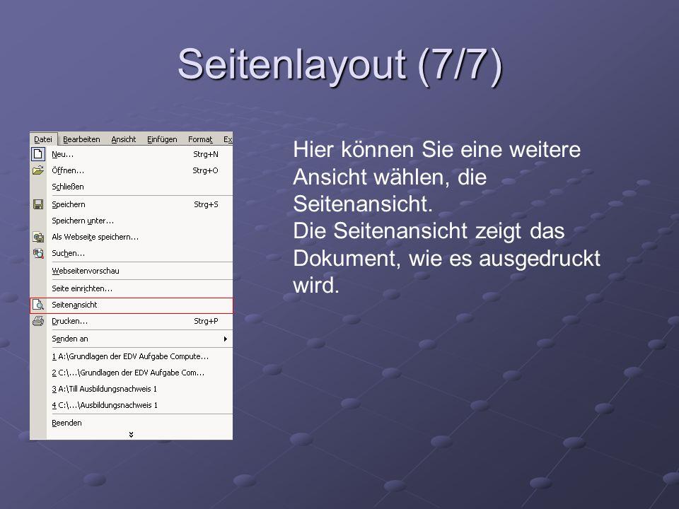 Seitenlayout (7/7) Hier können Sie eine weitere Ansicht wählen, die Seitenansicht.
