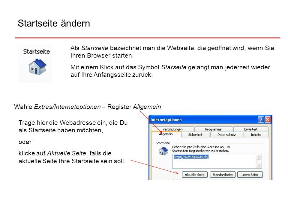 Startseite ändernAls Startseite bezeichnet man die Webseite, die geöffnet wird, wenn Sie Ihren Browser starten.
