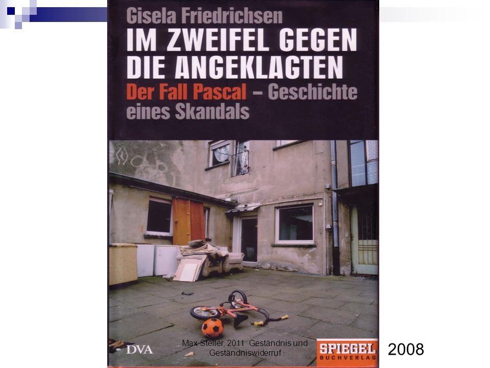 Max Steller, 2011 Geständnis und Geständniswiderruf