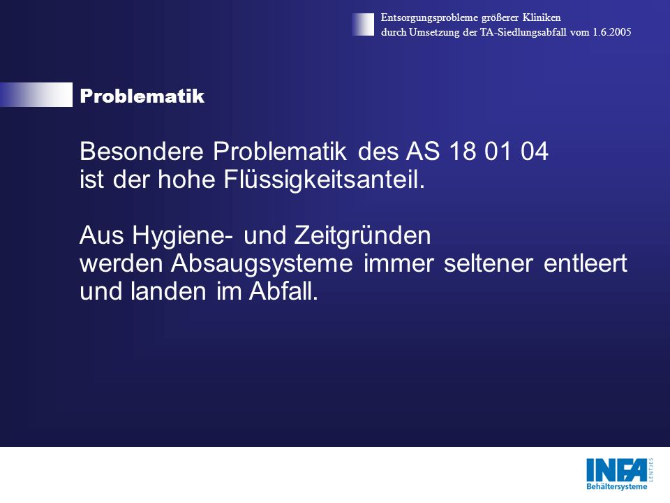 Besondere Problematik des AS 18 01 04 ist der hohe Flüssigkeitsanteil.