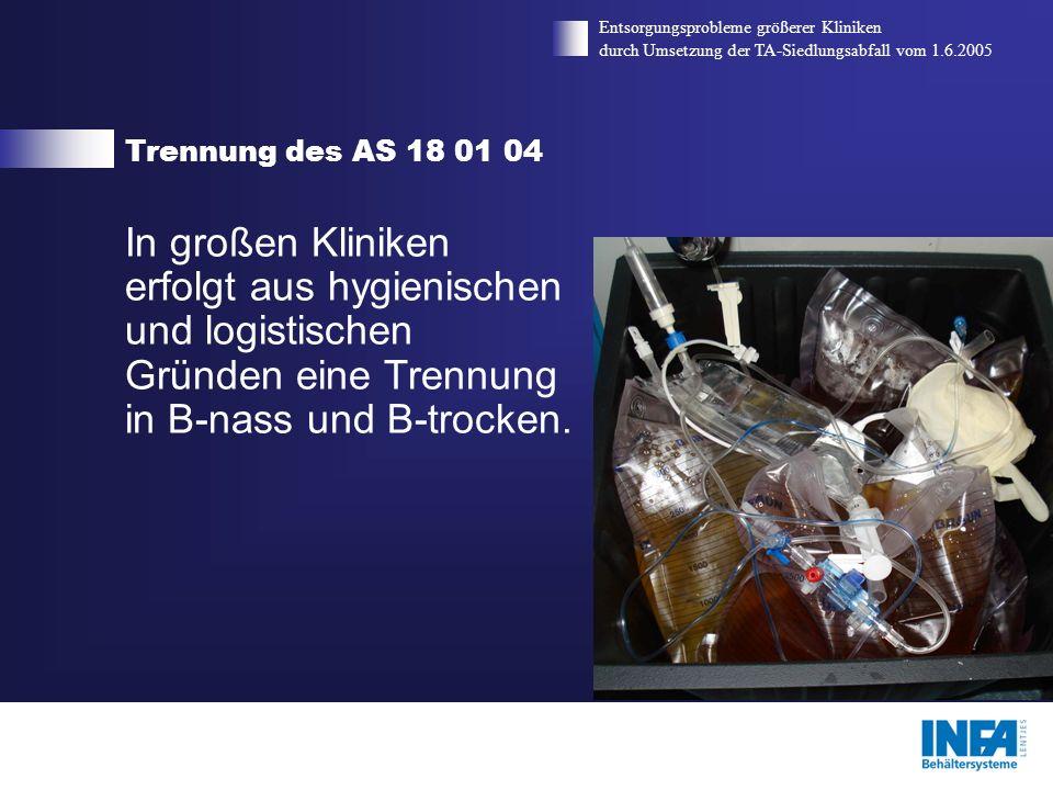 Trennung des AS 18 01 04Entsorgungsprobleme größerer Kliniken. durch Umsetzung der TA-Siedlungsabfall vom 1.6.2005.