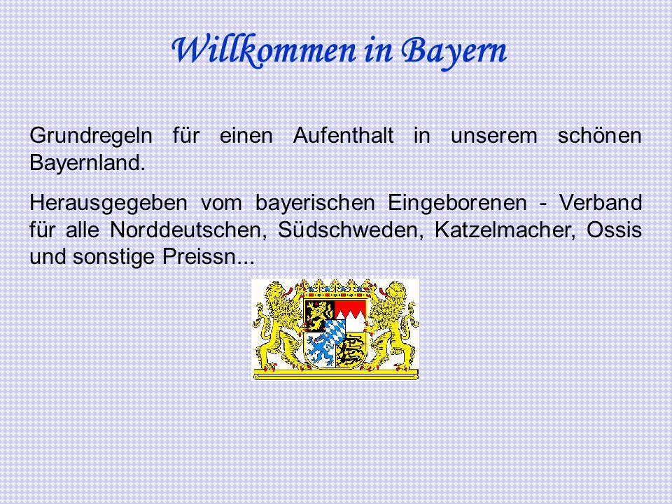 Willkommen in Bayern Grundregeln für einen Aufenthalt in unserem schönen Bayernland.