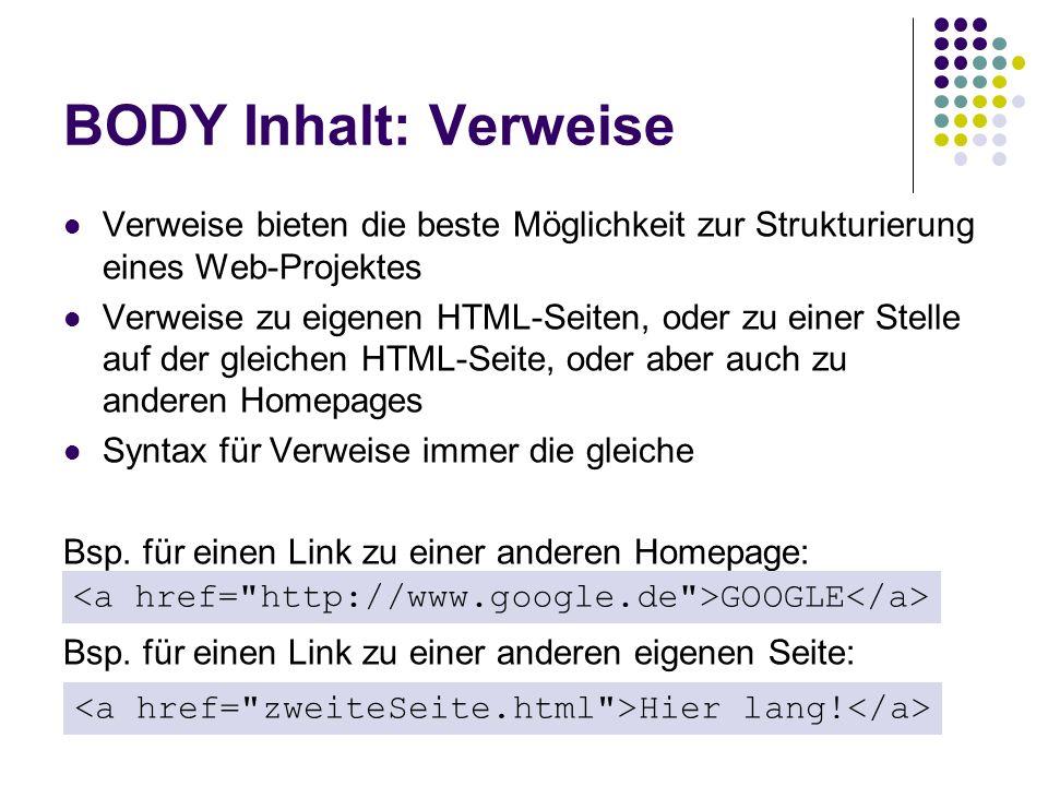 BODY Inhalt: Verweise Verweise bieten die beste Möglichkeit zur Strukturierung eines Web-Projektes.