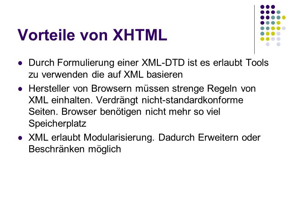 Vorteile von XHTML Durch Formulierung einer XML-DTD ist es erlaubt Tools zu verwenden die auf XML basieren.