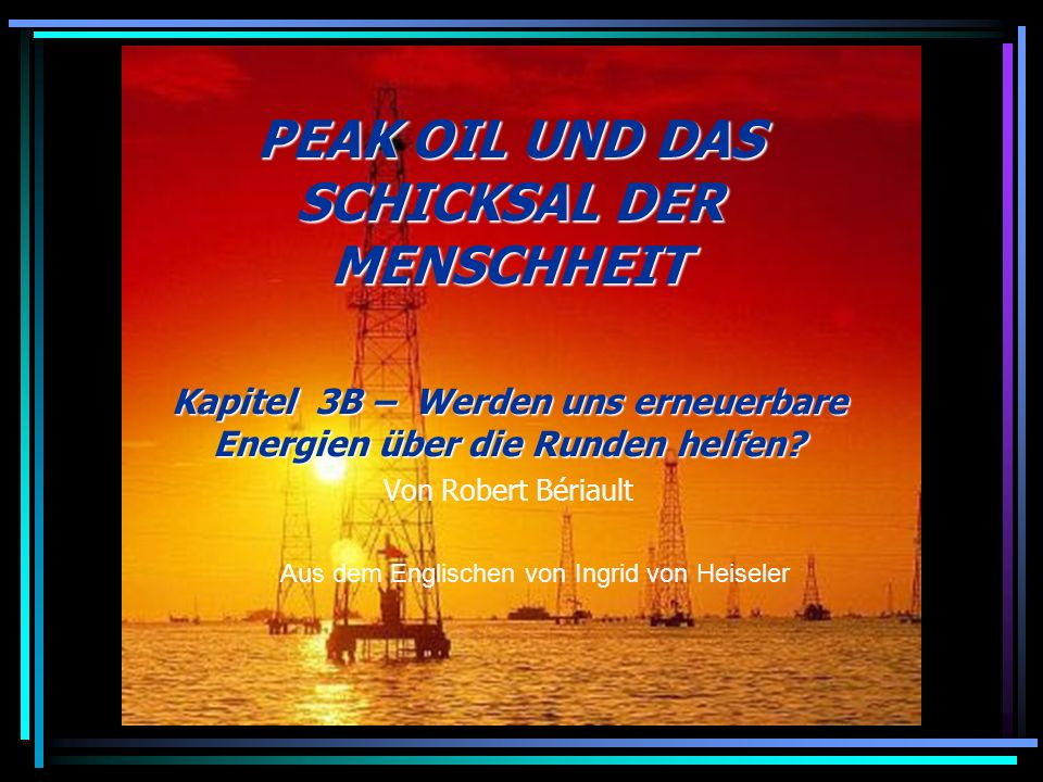 PEAK OIL UND DAS SCHICKSAL DER MENSCHHEIT