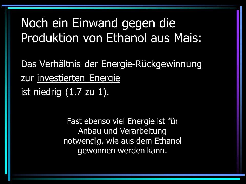Noch ein Einwand gegen die Produktion von Ethanol aus Mais: