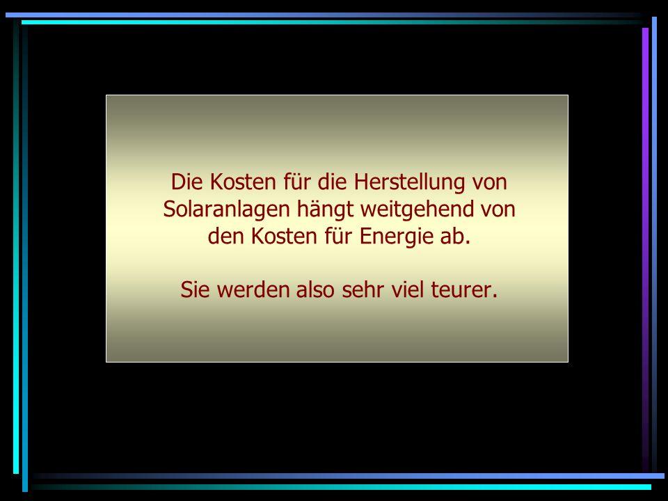 Die Kosten für die Herstellung von Solaranlagen hängt weitgehend von den Kosten für Energie ab.