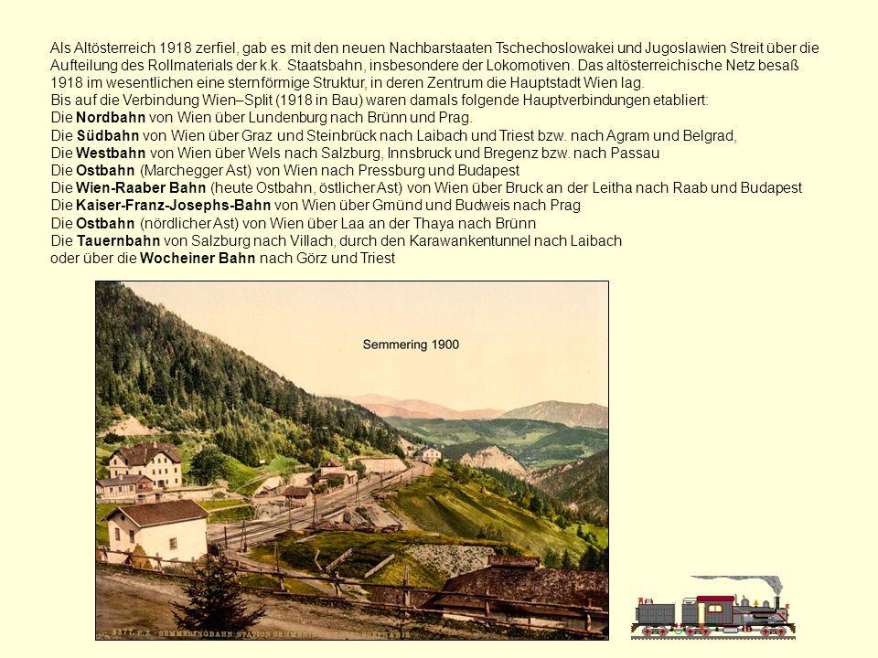 Als Altösterreich 1918 zerfiel, gab es mit den neuen Nachbarstaaten Tschechoslowakei und Jugoslawien Streit über die Aufteilung des Rollmaterials der k.k. Staatsbahn, insbesondere der Lokomotiven. Das altösterreichische Netz besaß 1918 im wesentlichen eine sternförmige Struktur, in deren Zentrum die Hauptstadt Wien lag.