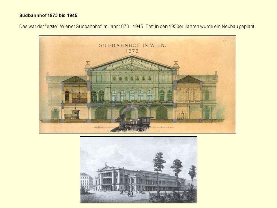 Südbahnhof 1873 bis 1945 Das war der erste Wiener Südbahnhof im Jahr 1873 - 1945.