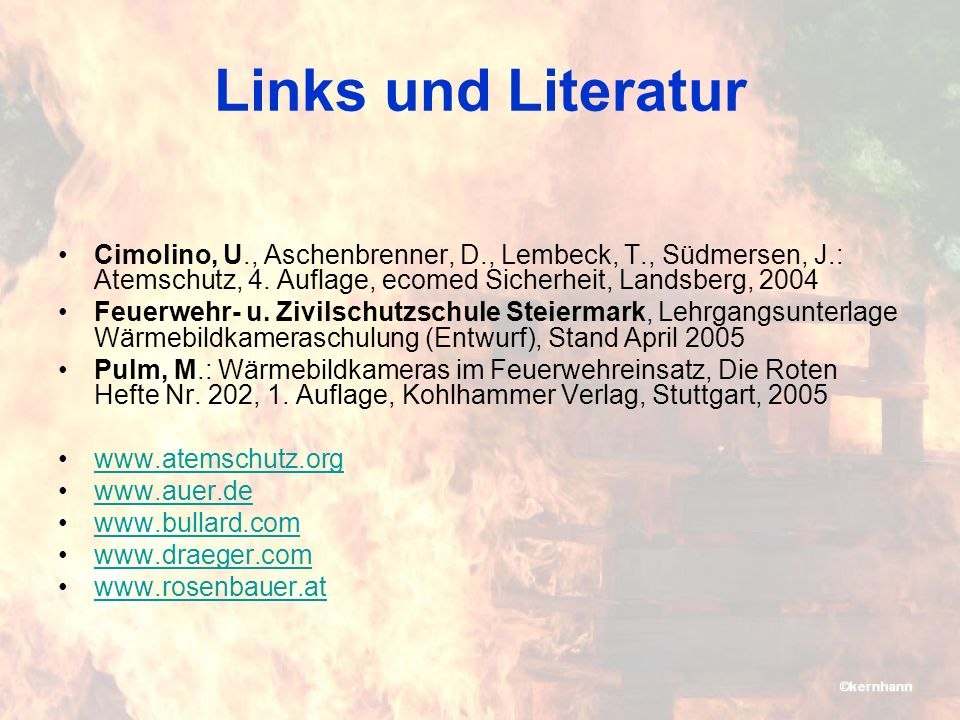 Links und Literatur Cimolino, U., Aschenbrenner, D., Lembeck, T., Südmersen, J.: Atemschutz, 4. Auflage, ecomed Sicherheit, Landsberg, 2004.