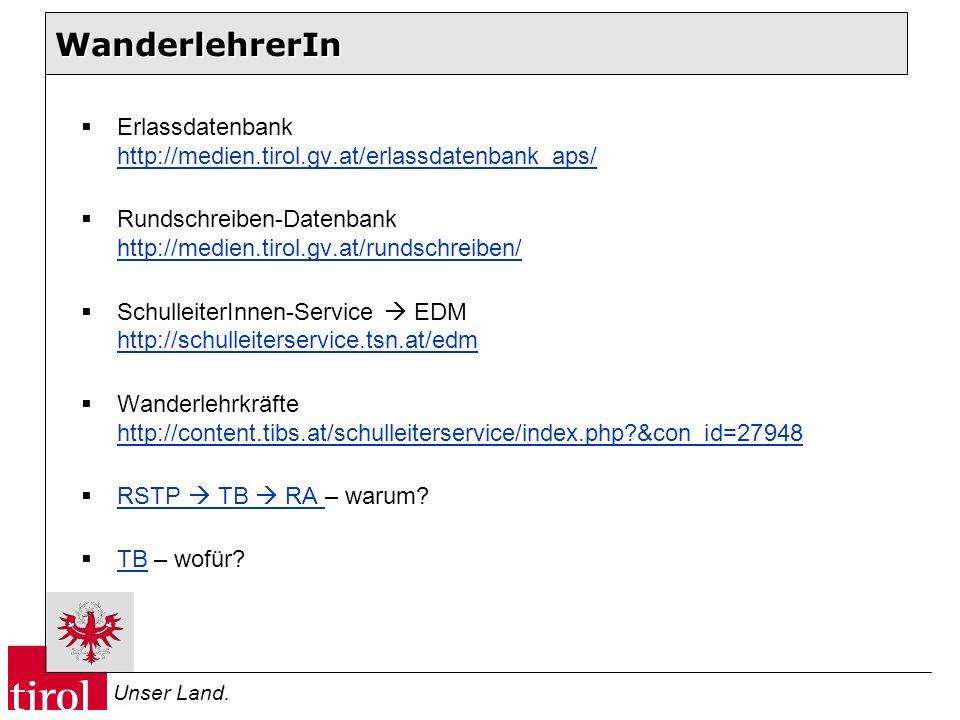 WanderlehrerIn Erlassdatenbank http://medien.tirol.gv.at/erlassdatenbank_aps/ Rundschreiben-Datenbank http://medien.tirol.gv.at/rundschreiben/
