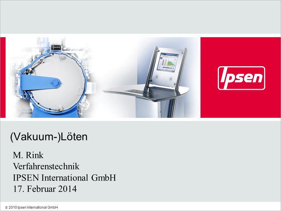 (Vakuum-)Löten M. Rink Verfahrenstechnik IPSEN International GmbH