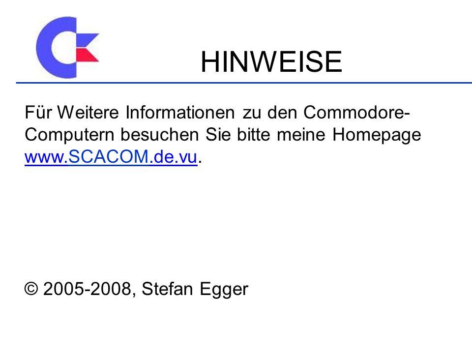 HINWEISE Für Weitere Informationen zu den Commodore-Computern besuchen Sie bitte meine Homepage www.SCACOM.de.vu.
