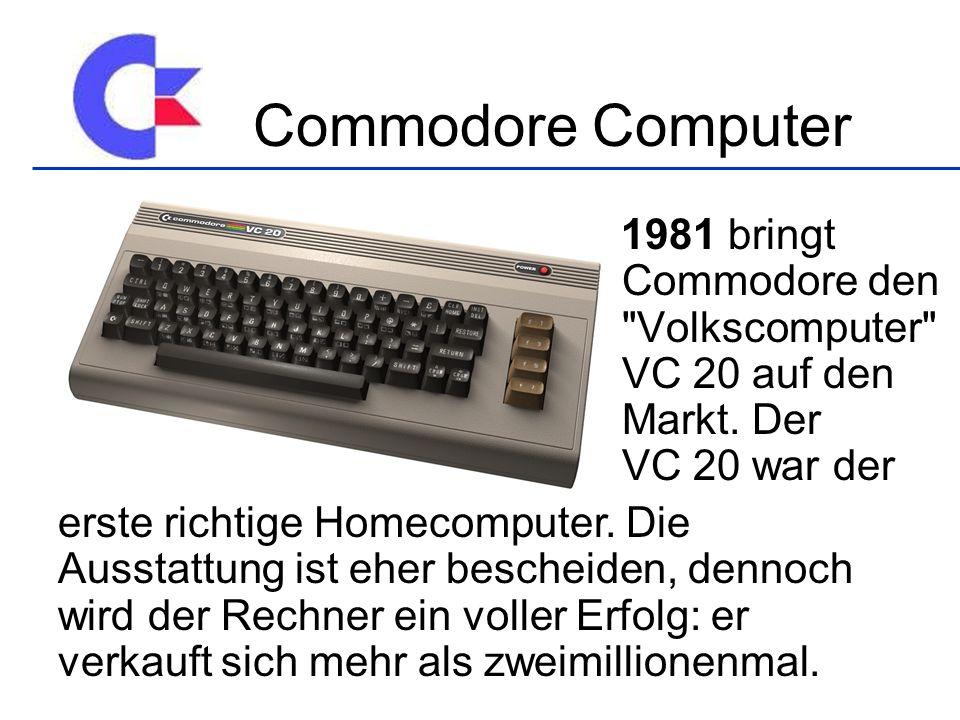 Commodore Computer 1981 bringt Commodore den Volkscomputer VC 20 auf den Markt. Der VC 20 war der