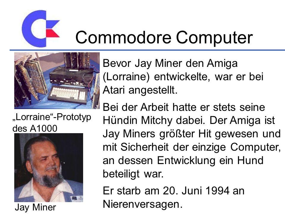 Commodore Computer Bevor Jay Miner den Amiga (Lorraine) entwickelte, war er bei Atari angestellt.