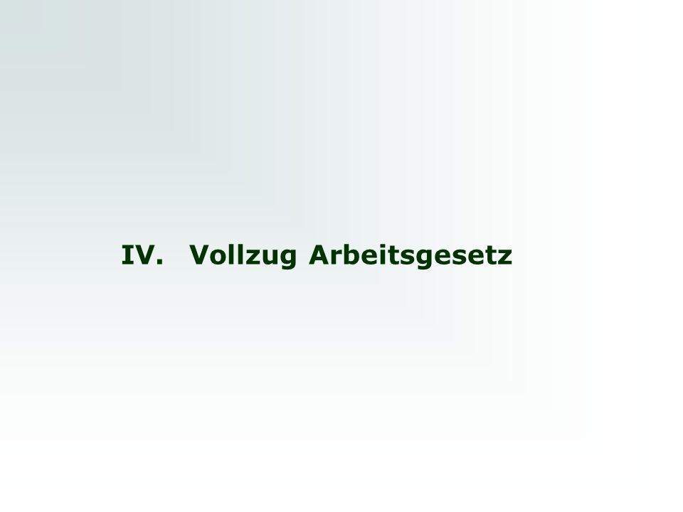 IV. Vollzug Arbeitsgesetz