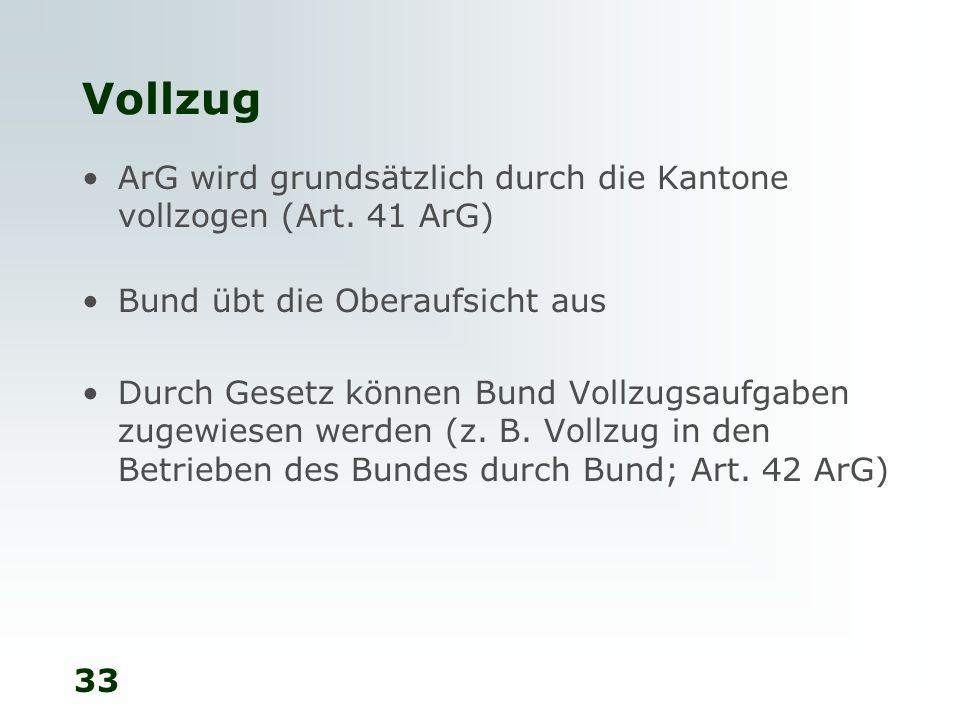 Vollzug ArG wird grundsätzlich durch die Kantone vollzogen (Art. 41 ArG) Bund übt die Oberaufsicht aus.