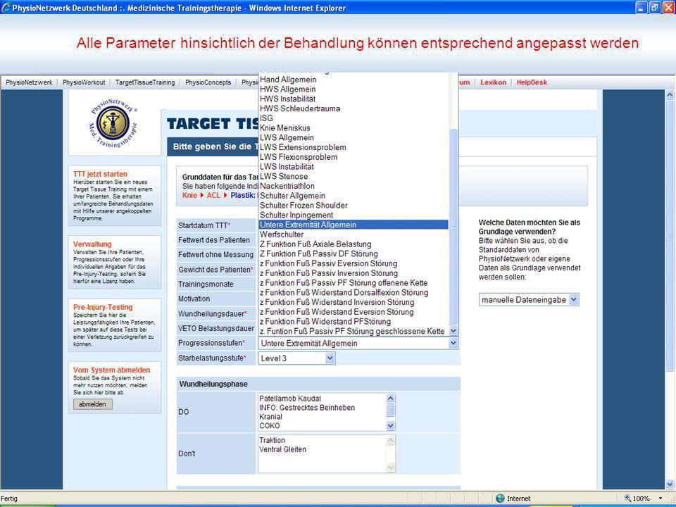Alle Parameter hinsichtlich der Behandlung können entsprechend angepasst werden