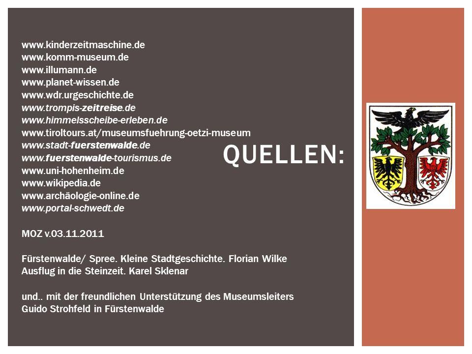 Quellen: www.kinderzeitmaschine.de www.komm-museum.de www.illumann.de