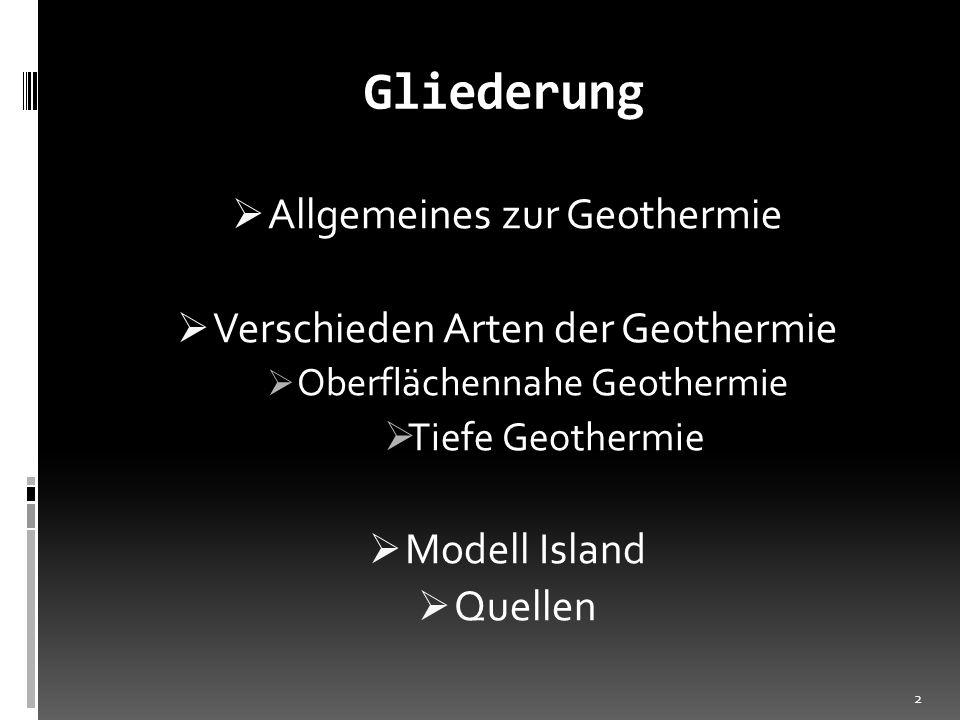 Gliederung Allgemeines zur Geothermie Verschieden Arten der Geothermie