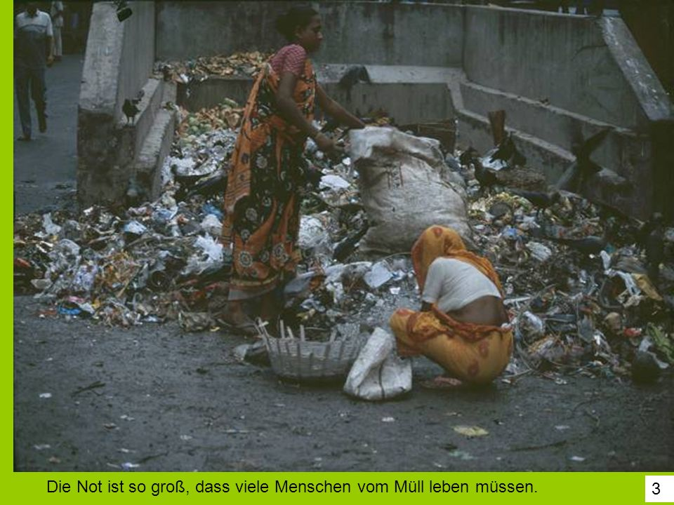 Die Not ist so groß, dass viele Menschen vom Müll leben müssen.