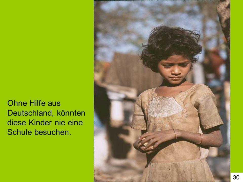 Ohne Hilfe aus Deutschland, könnten diese Kinder nie eine Schule besuchen.