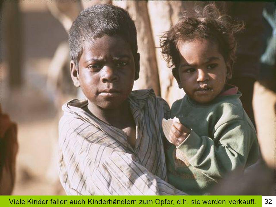 Viele Kinder fallen auch Kinderhändlern zum Opfer, d. h