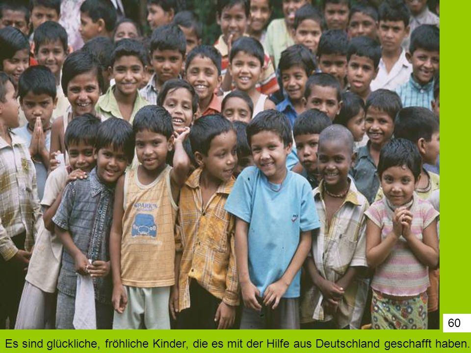 60 Es sind glückliche, fröhliche Kinder, die es mit der Hilfe aus Deutschland geschafft haben.