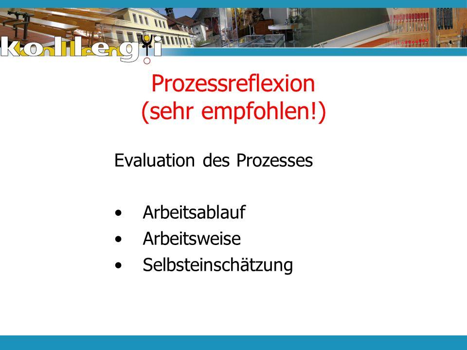 Prozessreflexion (sehr empfohlen!)
