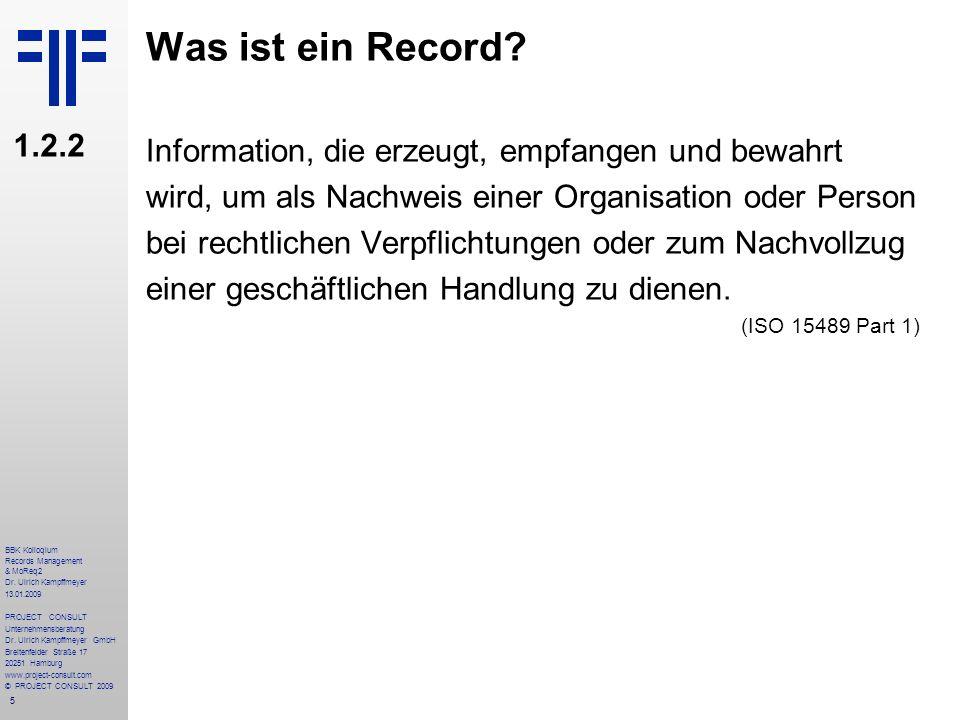 Was ist ein Record 1.2.2. Information, die erzeugt, empfangen und bewahrt. wird, um als Nachweis einer Organisation oder Person.