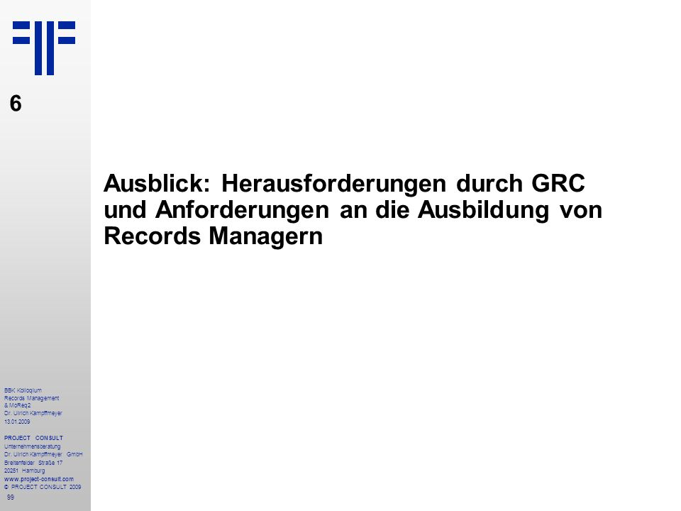 6 Ausblick: Herausforderungen durch GRC und Anforderungen an die Ausbildung von Records Managern.