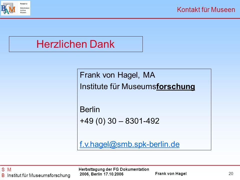 Herzlichen Dank Frank von Hagel, MA Institute für Museumsforschung