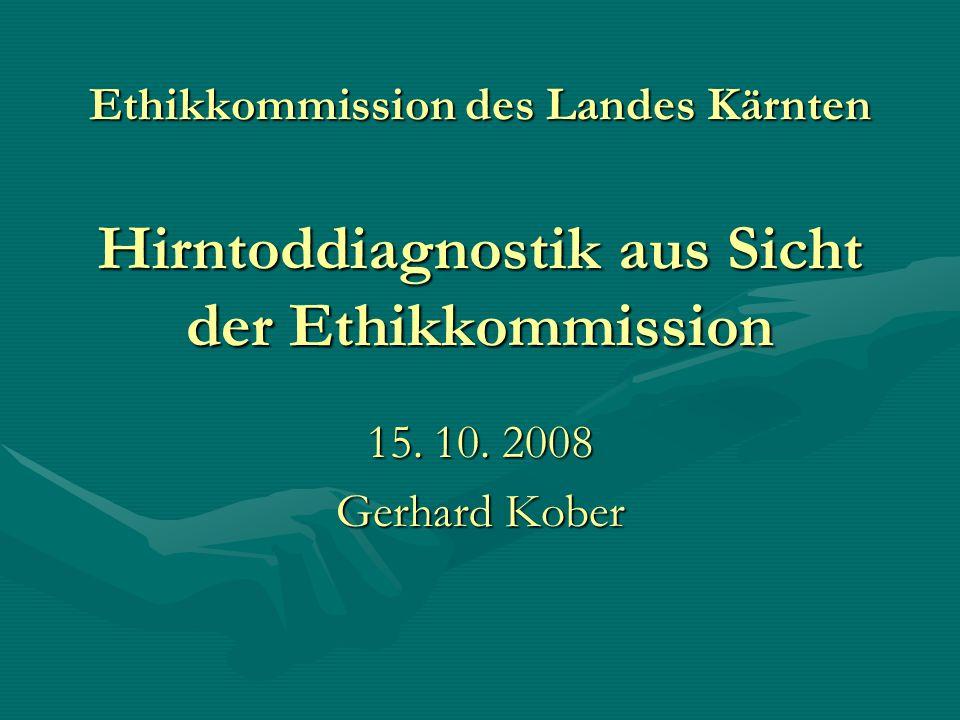 Ethikkommission des Landes Kärnten Hirntoddiagnostik aus Sicht der Ethikkommission