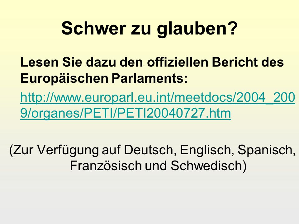 Schwer zu glauben Lesen Sie dazu den offiziellen Bericht des Europäischen Parlaments: