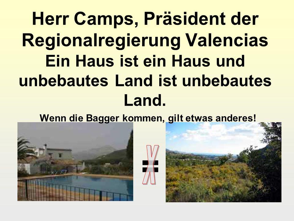 Herr Camps, Präsident der Regionalregierung Valencias Ein Haus ist ein Haus und unbebautes Land ist unbebautes Land.