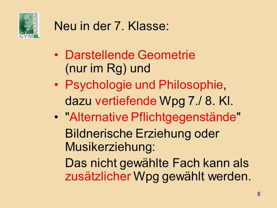Neu in der 7. Klasse: Darstellende Geometrie (nur im Rg) und. Psychologie und Philosophie, dazu vertiefende Wpg 7./ 8. Kl.
