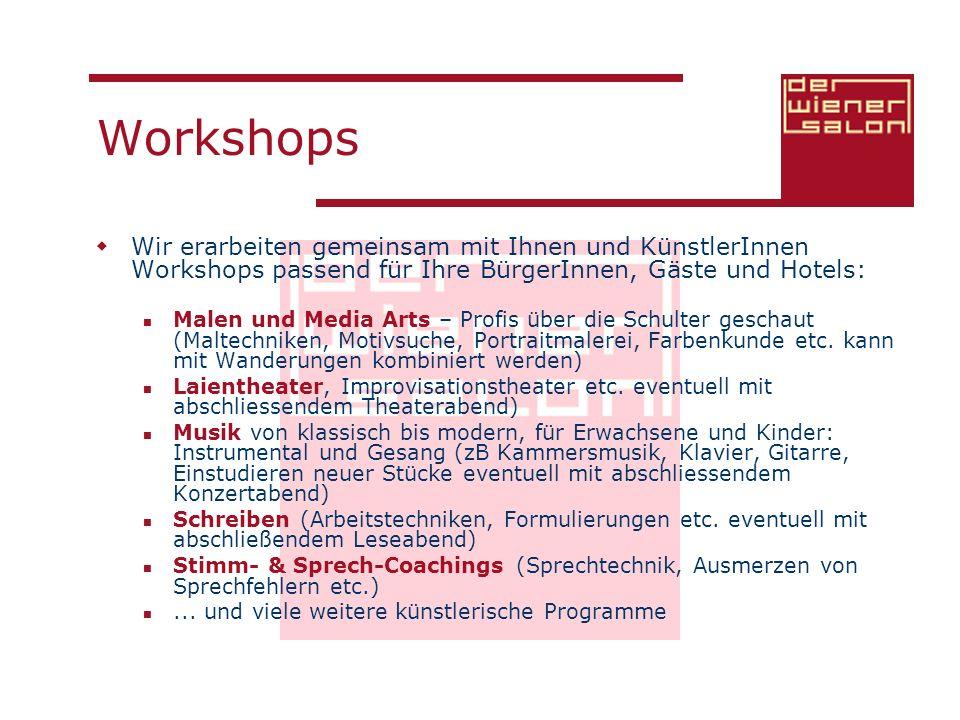 Workshops Wir erarbeiten gemeinsam mit Ihnen und KünstlerInnen Workshops passend für Ihre BürgerInnen, Gäste und Hotels: