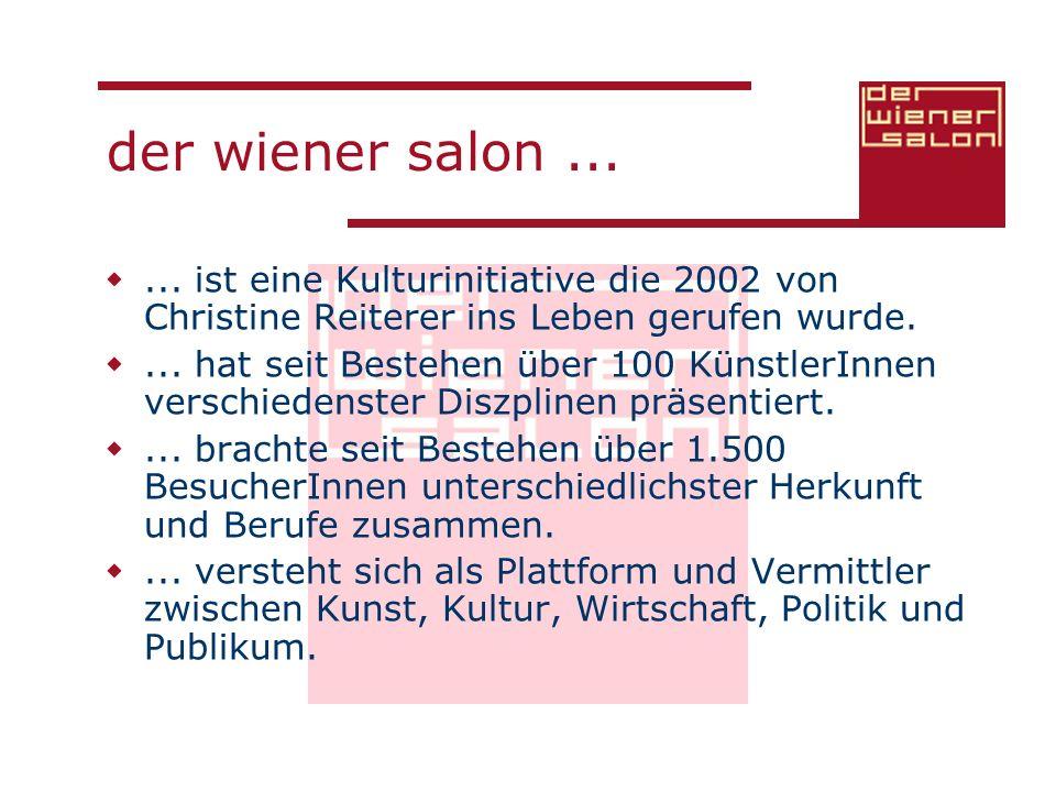 der wiener salon ... ... ist eine Kulturinitiative die 2002 von Christine Reiterer ins Leben gerufen wurde.