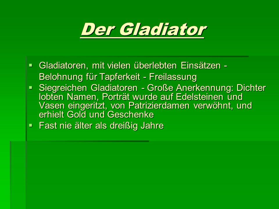Der Gladiator Gladiatoren, mit vielen überlebten Einsätzen - Belohnung für Tapferkeit - Freilassung.