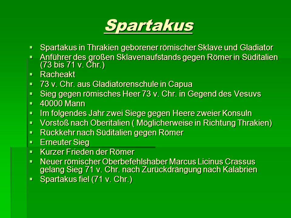 Spartakus Spartakus in Thrakien geborener römischer Sklave und Gladiator.